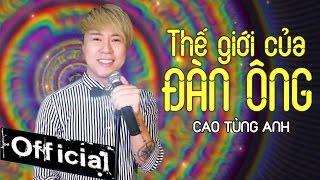 the gioi cua dan ong - cao tung anh mv official