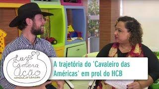 Luz, Câmera e Ação - 28/8/2017 - A trajetória do 'Cavaleiro das Américas' em prol do HCB