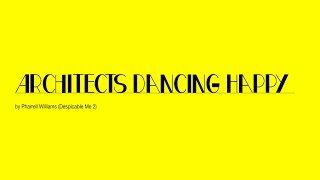 Architects Dancing Happy by Pharrell Williams (Despicable Me 2)