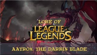 Lore of League of Legends [Part 57] Aatrox, The Darkin Blade