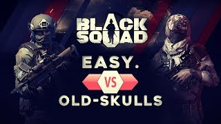 BLACK SQUAD | Easy. VS Old-Skulls