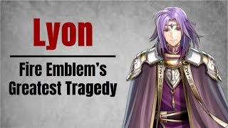 Lyon: Fire Emblem's Greatest Tragedy