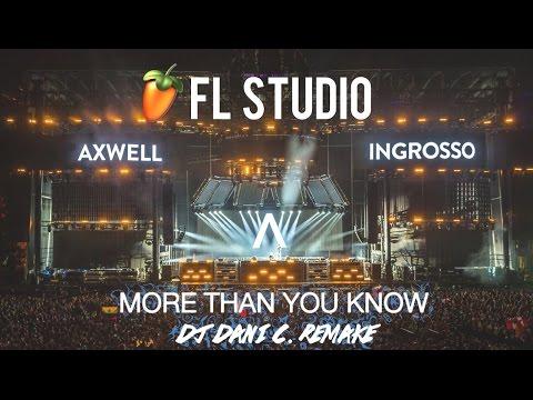 Axwell Λ Ingrosso - More Than You Know (Dani C. Remake) [FL STUDIO] + FREE FLP