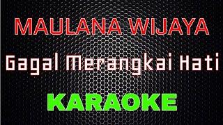 Maulana Wijaya - Gagal Merangkai Hati (Karaoke) | LMusical