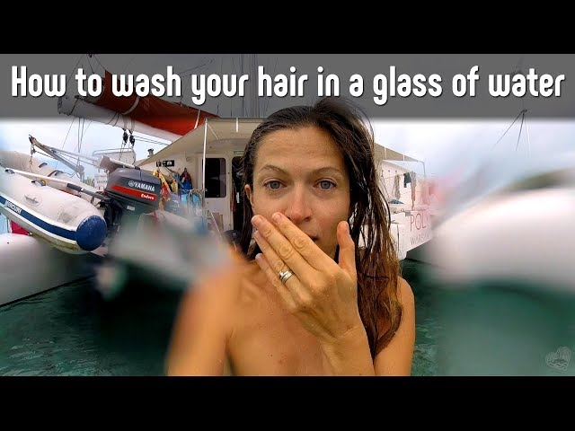 How to Wash Hair in a Glass of Water? Sailing life backstage!