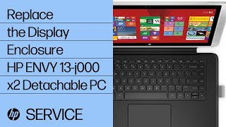 Replace the Display Enclosure | HP ENVY 13-j000 x2 Detachable PC | HP