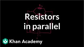 Resistors in parallel   Circuits   Physics   Khan Academy