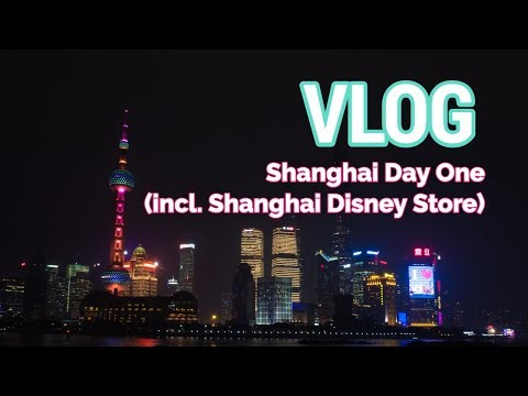 VLOG: Exploring Shanghai & Shanghai Disney Store (Day 1)