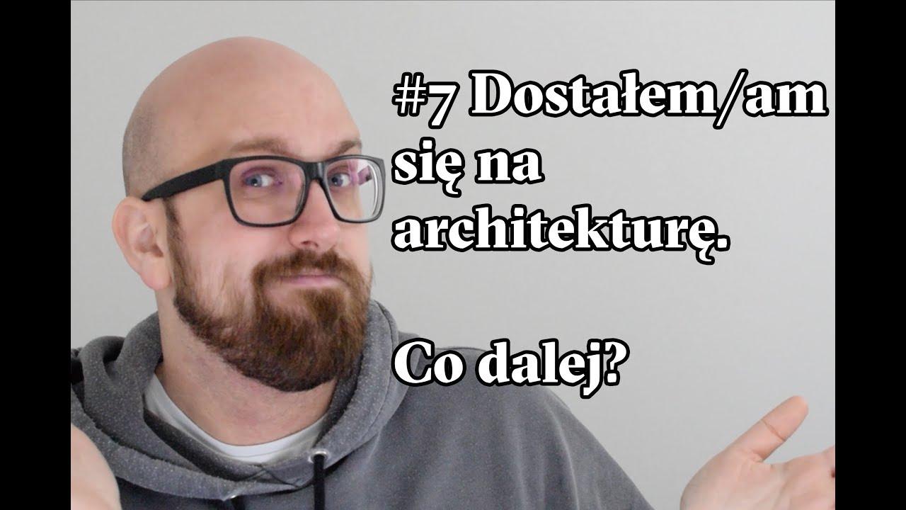 #7 Dostałem się na architekturę. Co dalej?