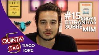 QUINTA TAG - Tiago Iorc  TAG 15 Coisas Estranhas Sobre Mim