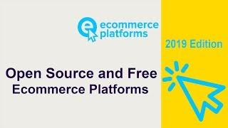 11 Best Open Source And Free Ecommerce Platforms For 2019