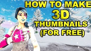 How to Make 3D Fortnite Thumbnails FOR FREE! ( EASY) FULL TUTORIAL