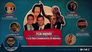 PGR Miente, 'El Compadre' de EPN y Los Tele-Candidatos de Televisa