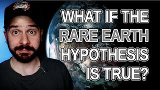 What If the Rare Earth Hypothesis Is True?