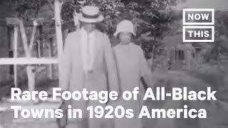 Rare Footage Shows All-Black Towns in 1920s America | NowThis
