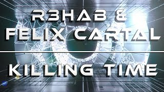 R3hab & Felix Cartal - Killing Time
