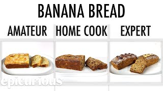 4 Levels of Banana Bread: Amateur to Food Scientist | Epicurious