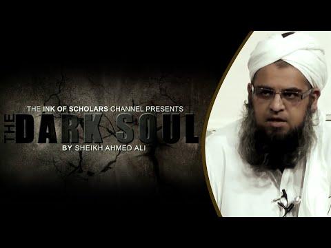 The Dark Soul- Shaykh Ahmed Ali