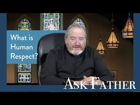 Human Respect | Ask Father with Fr. Paul McDonald