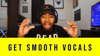 How to get smooth vocals