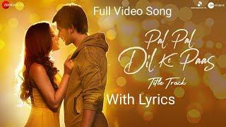 Pal Pal Dil Ke Paas Lyrics Full Video HD Song 2019 –Title Song   Arijit Singh , Parampara