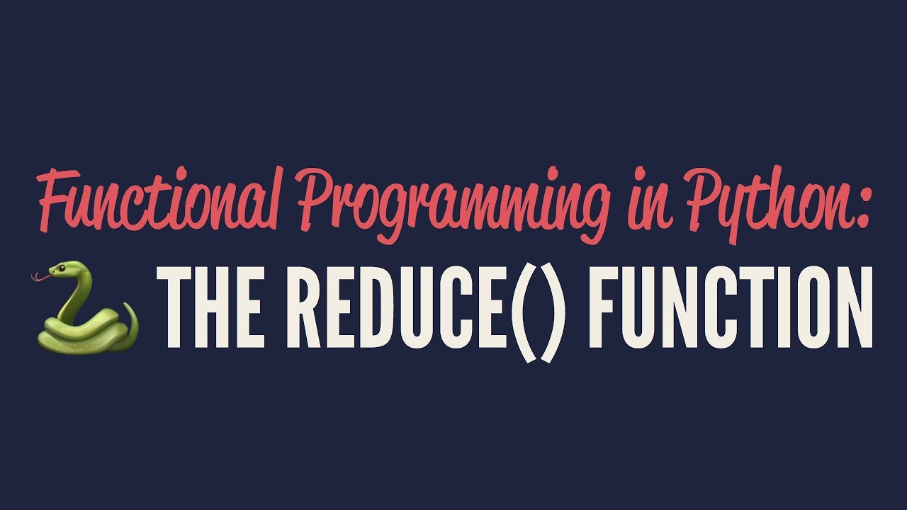"""Functional Programming in Python: The """"reduce()"""" Function"""
