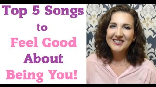 Top 5 Songs for Feeling Good About Being You! Thumbnail
