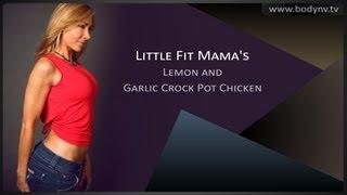 Diet Tips - Bodynv.tv - Little Fit Mama's Lemon And Garlic Crock Pot Chicken