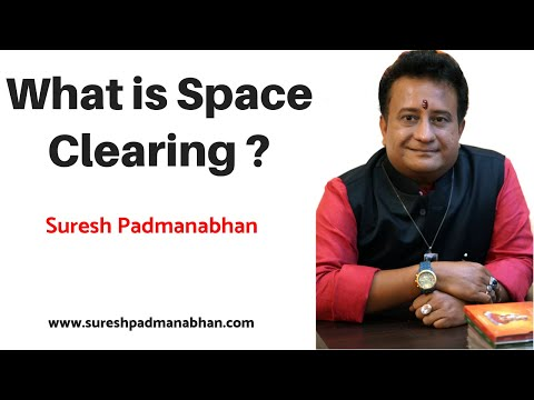 What is Space Clearing ? An Introduction from Suresh Padmanabhan Workshop