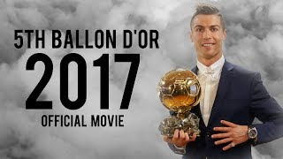 "Cristiano Ronaldo 2017 • ""The 5th Ballon D'or is mine"" • Official Movie 2017"