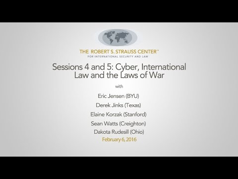 Sessions 4 and 5: Cyber, International Law, and the Laws of War
