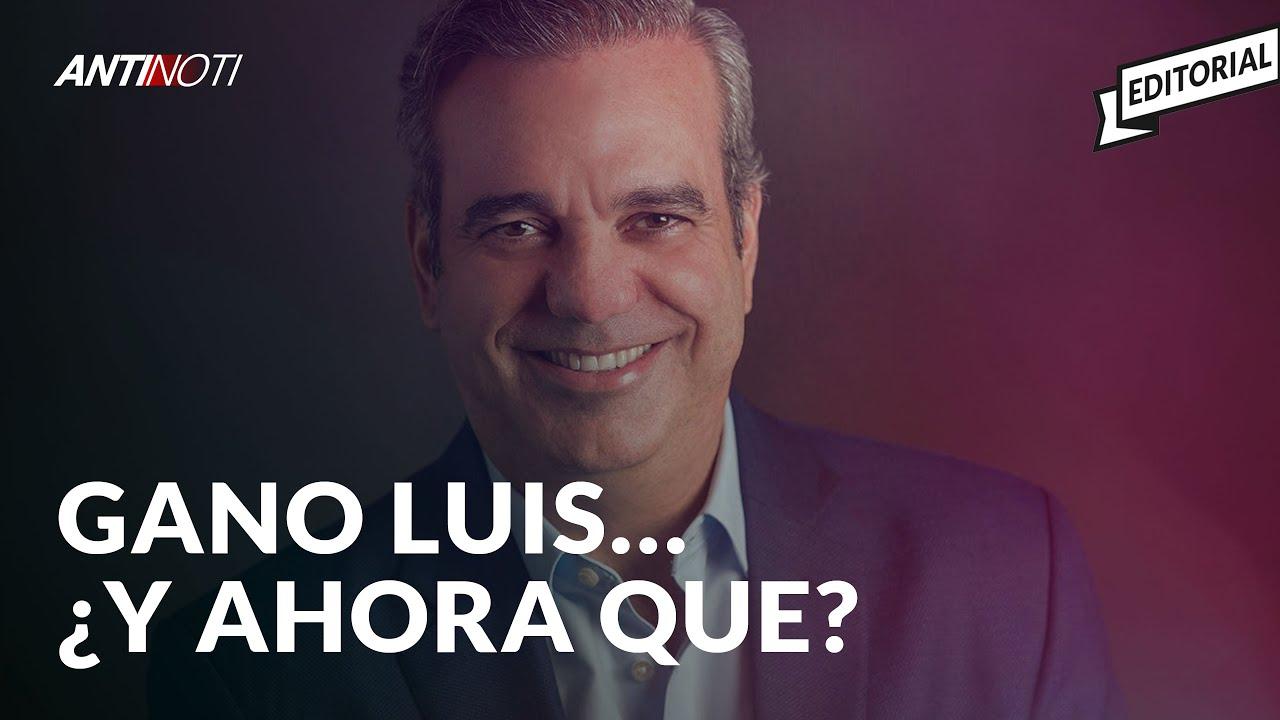 Ganó Luis Abinader... ¿Y ahora Qué? [Editorial]   Antinoti