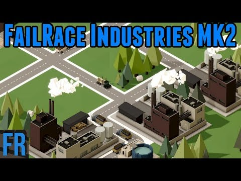 FailRace Industries Mk2 -  Rise Of Industry