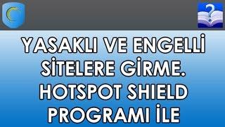 Yasaklı ve Engelli Sitelere Girme. Hotspot Shield Programı İle