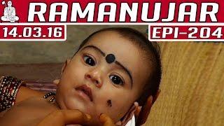 Ramanujar | Epi 204 | Tamil TV Serial | 14/03/2016 | Kalaignar TV