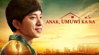 "Tagalog Christian Movie 2018 | ""Anak, Umuwi Ka Na!"" 