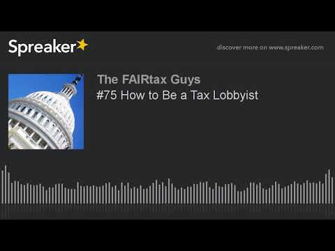 #75 How to Be a Tax Lobbyist