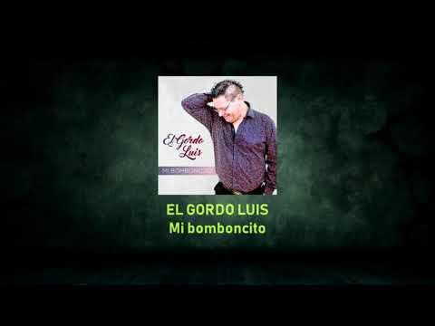 EL GORDO LUIS - Mi Bomboncito (Pista Musical Demo)