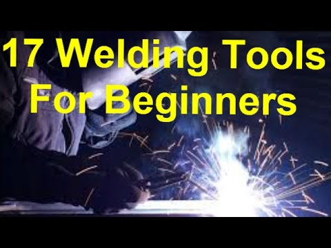 17 Must Have Welding Tools Beginners Youtube
