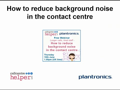 Webinar Replay: How to reduce background noise in the contact centre
