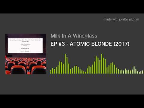 EP #3 - ATOMIC BLONDE (2017)  - ENGLISH/SCOTS/FRENCH REVIEWS