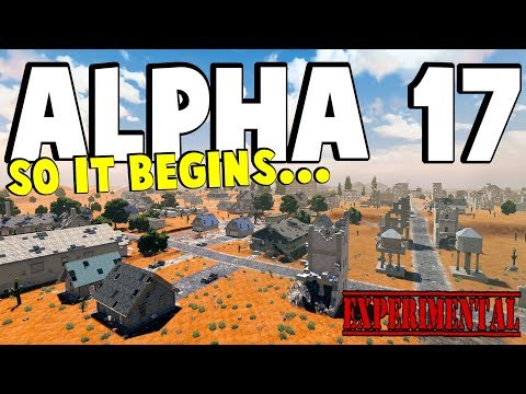 ALPHA 17 BEGINS NOW | 7 Days To Die Alpha 17 | Part 1