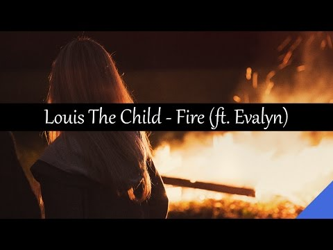 Louis The Child - Fire (feat. Evalyn)