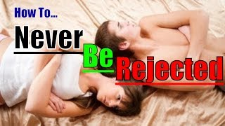 Initiating Sex And Seduction - How To Never Be Rejected