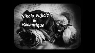 Nikola Vujicic, Rosantique - Take Me For A Ride