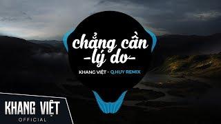 CHẲNG CẦN LÝ DO [ Tropical Remix ] - Khang Việt | Nhạc gây nghiện trên TikTok 2019