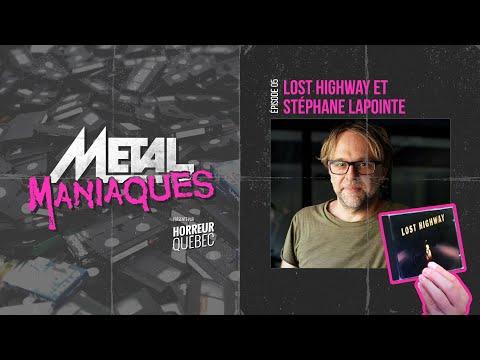 [Métal Maniaques] Lost Highway et Stéphane Lapointe