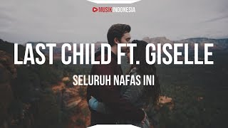 Download Last Child Feat Giselle - Seluruh Nafas Ini (Lyrics)