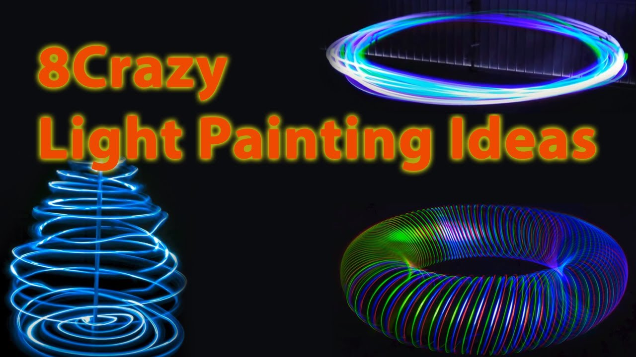 8 Crazy Light Painting Photography Ideas Youtube