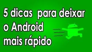 5 dicas para deixar o Android mais rápido - Tutorial #1